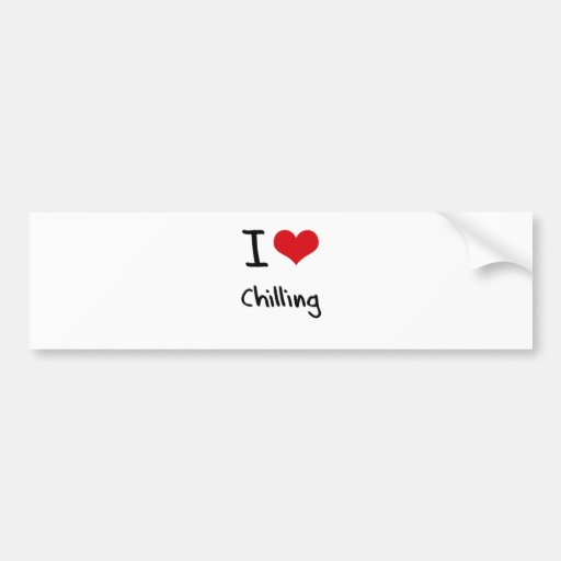 I love Chilling Bumper Sticker