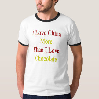 I Love China More Than I Love Chocolate T-Shirt