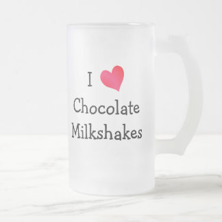 I Love Chocolate Milkshakes Frosted Glass Beer Mug