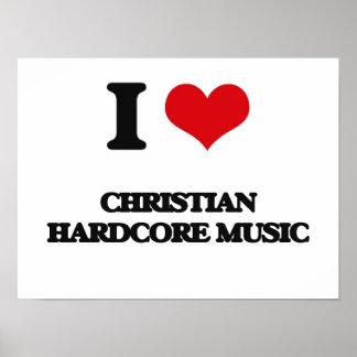 I Love CHRISTIAN HARDCORE MUSIC Print