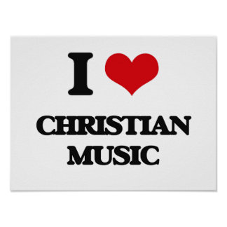 I Love CHRISTIAN MUSIC Posters