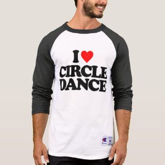 I LOVE CIRCLE DANCE T-Shirt