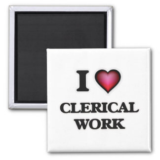 I love Clerical Work Square Magnet