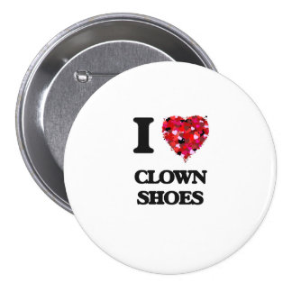 I love Clown Shoes 3 Inch Round Button