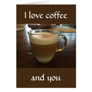 I love coffee and you card