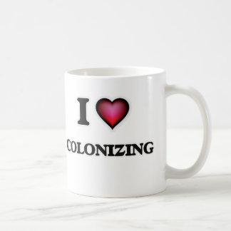 I love Colonizing Coffee Mug