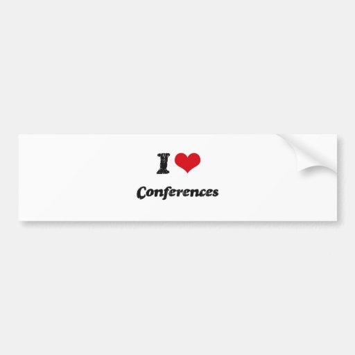 I love Conferences Bumper Stickers