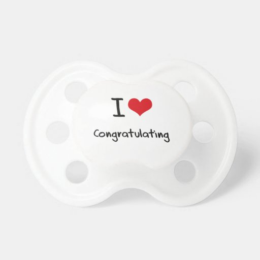 I love Congratulating Pacifiers