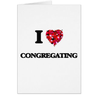 I love Congregating Greeting Card