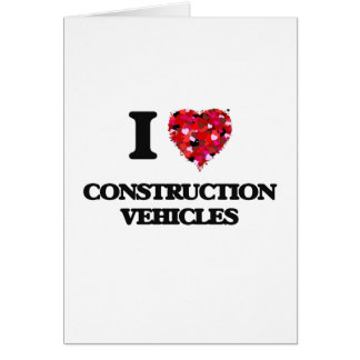 I love Construction Vehicles Greeting Card
