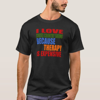 I Love Cross Country Skiing Because Therapy Is Exp T-Shirt