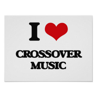 I Love CROSSOVER MUSIC Poster
