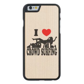 I Love Crowd Surfing (female) (blk) Carved Maple iPhone 6 Case