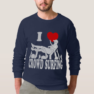 I Love Crowd Surfing (male) (wht) Sweatshirt