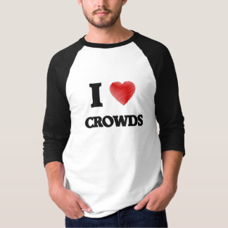 I love Crowds Shirt