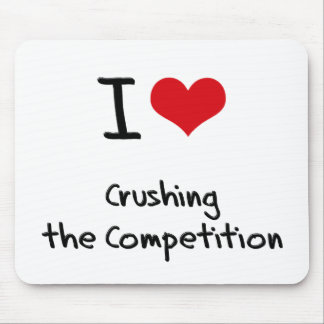 I love Crushing the Competition Mousepads