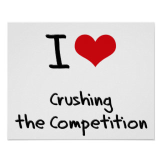 I love Crushing the Competition Poster