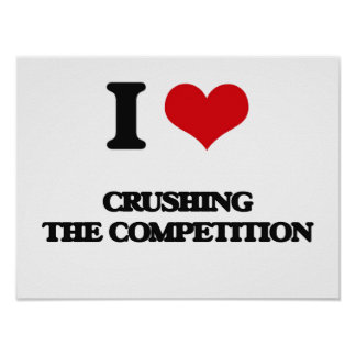 I love Crushing the Competition Print