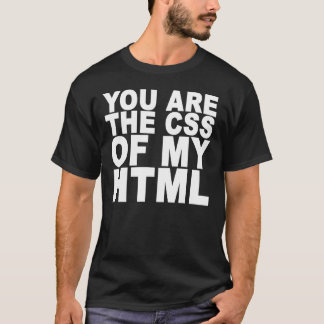 I love CSS YOU ARE THE CSS OF MY HTML HEART HEART T-Shirt
