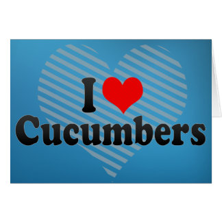 I Love Cucumbers Card
