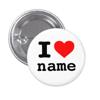 """I LOVE (customizable name)"" 1 Inch Round Button"