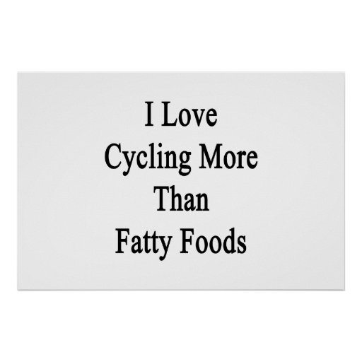 I Love Cycling More Than Fatty Foods Print