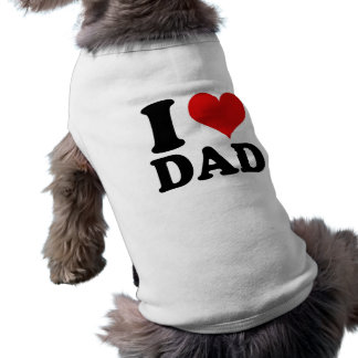 I LOVE DAD - dog shirt