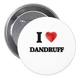 I love Dandruff 3 Inch Round Button