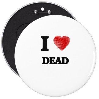 I love Dead 6 Inch Round Button