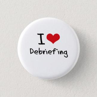 I Love Debriefing 1 Inch Round Button