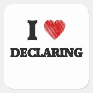 I love Declaring Square Sticker