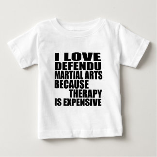I LOVE DEFENDU MARTIAL ARTS BECAUSE THERAPY IS EXP BABY T-Shirt