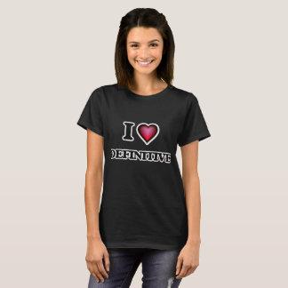 I love Definitive T-Shirt
