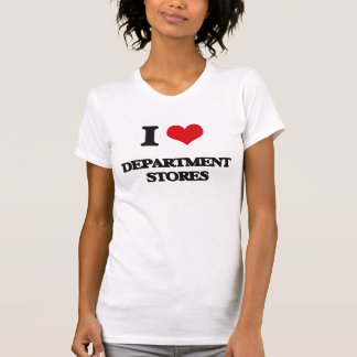 I love Department Stores Shirt