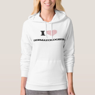 I love Dermatologists (Heart made from words) Hoodies