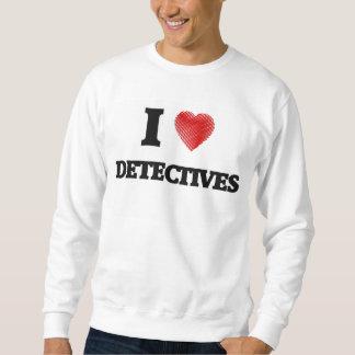I love Detectives Sweatshirt