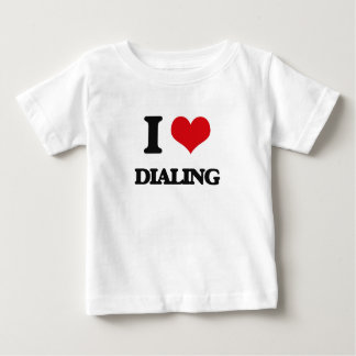 I love Dialing T-shirts