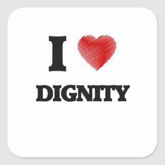I love Dignity Square Sticker