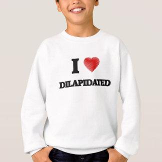 I love Dilapidated Sweatshirt
