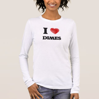 I love Dimes Long Sleeve T-Shirt