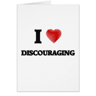I love Discouraging Card