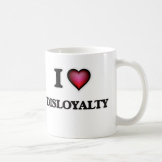 I love Disloyalty Coffee Mug