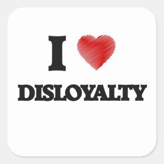 I love Disloyalty Square Sticker