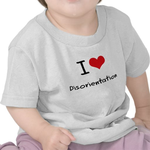 I Love Disorientation T-shirts