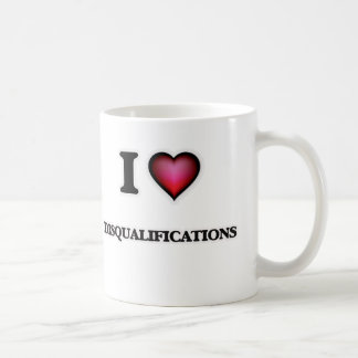 I love Disqualifications Coffee Mug