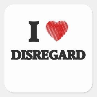I love Disregard Square Sticker