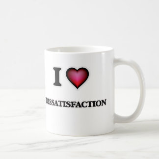 I love Dissatisfaction Coffee Mug