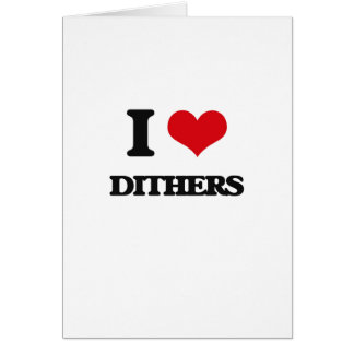 I love Dithers Card