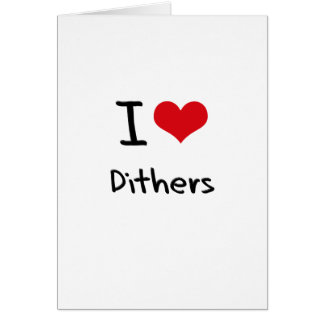 I Love Dithers Greeting Card