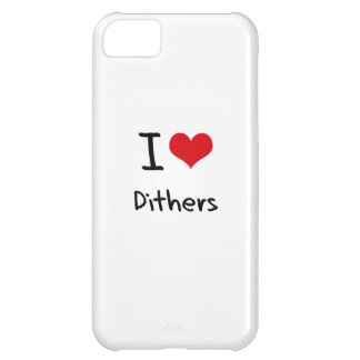 I Love Dithers iPhone 5C Covers